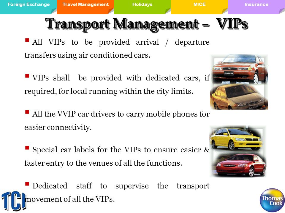 Travel ManagementForeign ExchangeMICE Holidays InsuranceHolidays Transport Management – VIPs All VIPs to be provided arrival / departure transfers using air conditioned cars.