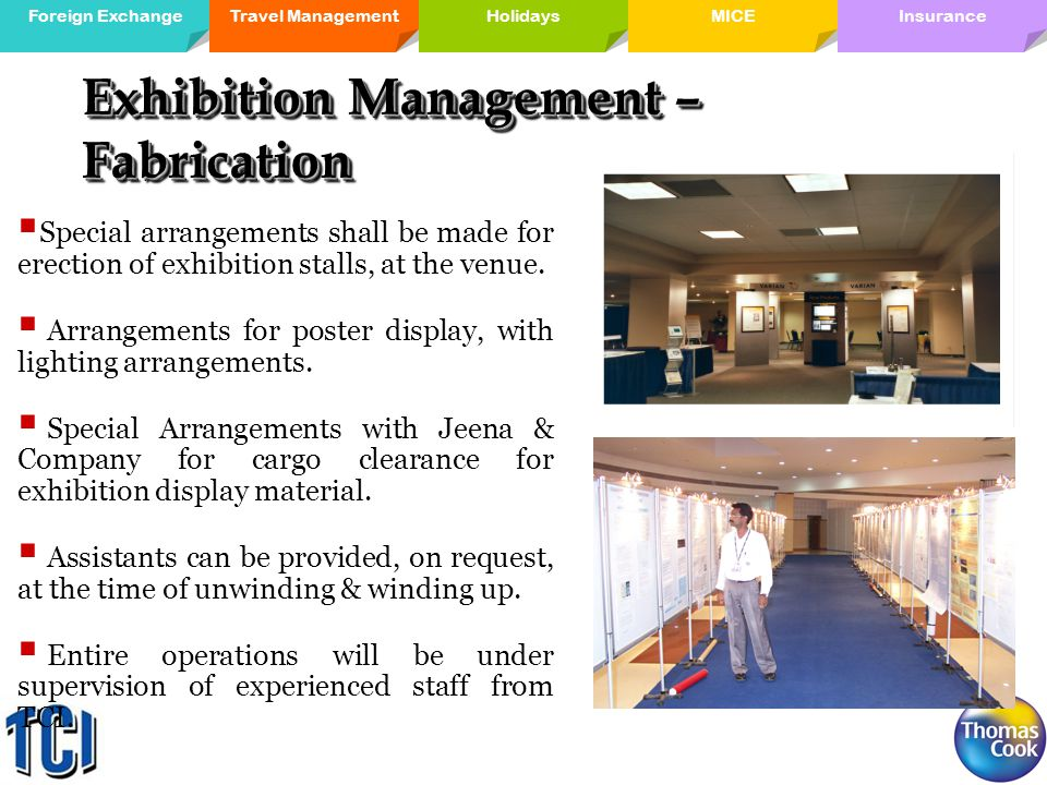 Travel ManagementForeign ExchangeMICE Holidays InsuranceHolidays Exhibition Management – Fabrication Special arrangements shall be made for erection of exhibition stalls, at the venue.
