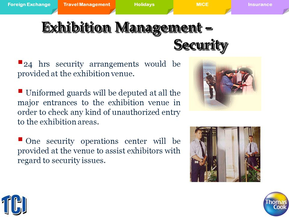 Travel ManagementForeign ExchangeMICE Holidays InsuranceHolidays Exhibition Management – Security 24 hrs security arrangements would be provided at the exhibition venue.