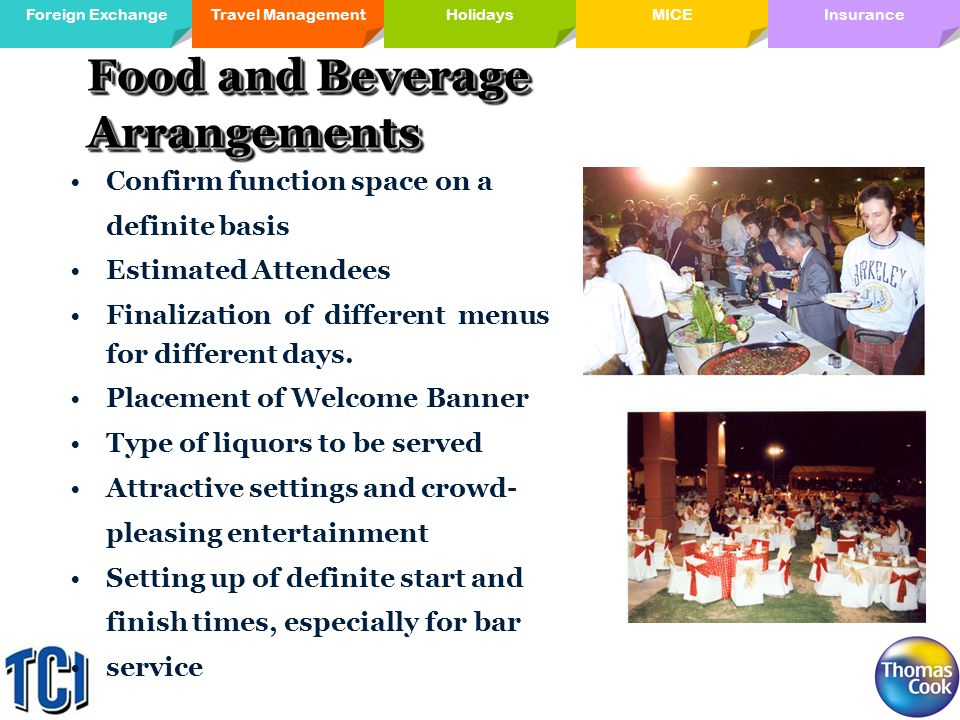 Travel ManagementForeign ExchangeMICE Holidays InsuranceHolidays Food and Beverage Arrangements Confirm function space on a definite basis Estimated Attendees Finalization of different menus for different days.
