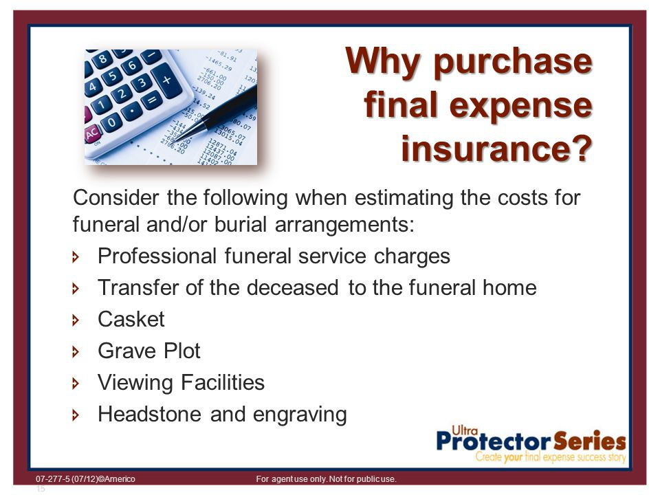 07-277-5 (07/12)©Americo For agent use only. Not for public use. 15 Consider the following when estimating the costs for funeral and/or burial arrange
