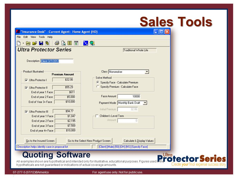 07-277-5 (07/12)©Americo For agent use only. Not for public use. 7 Sales Tools Quoting Software All examples shown are hypothetical and intended only