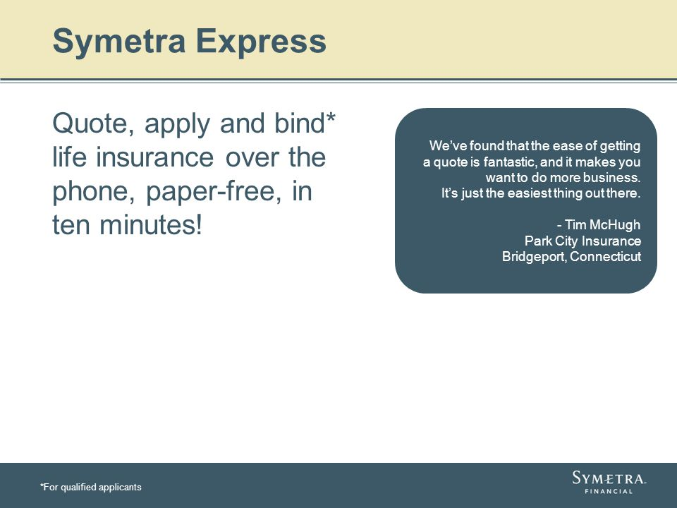 Symetra Express Quote, apply and bind* life insurance over the phone, paper-free, in ten minutes! Weve found that the ease of getting a quote is fanta