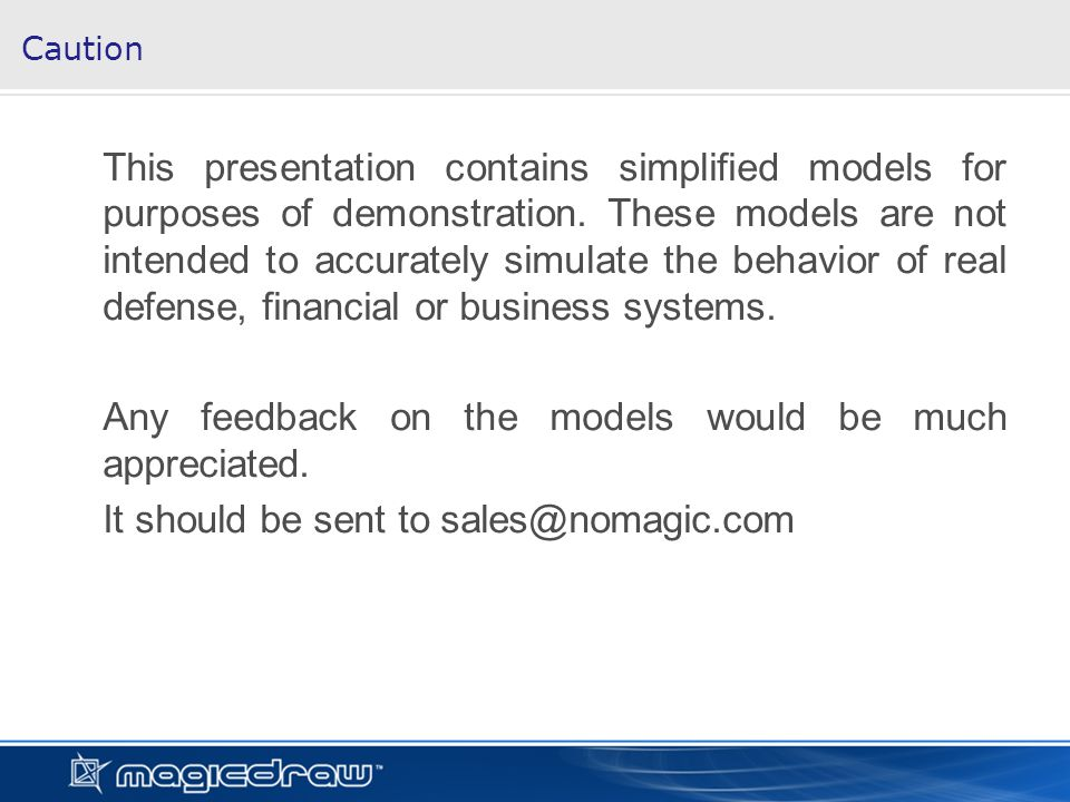 Caution This presentation contains simplified models for purposes of demonstration. These models are not intended to accurately simulate the behavior