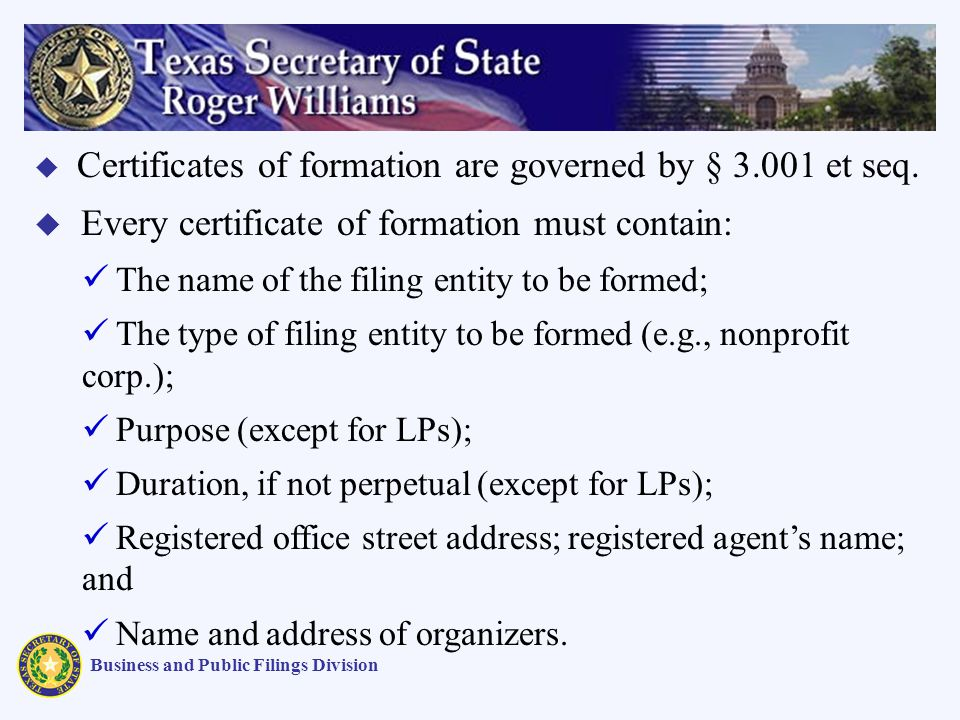 Business and Public Filings Division Certificates of formation are governed by § 3.001 et seq.