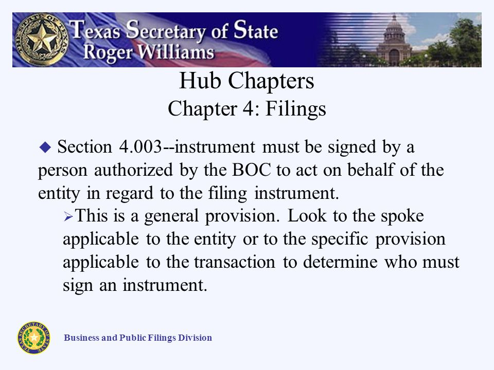 Hub Chapters Chapter 4: Filings Business and Public Filings Division Section 4.003--instrument must be signed by a person authorized by the BOC to act on behalf of the entity in regard to the filing instrument.