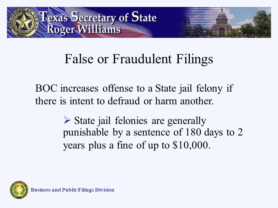 False or Fraudulent Filings Business and Public Filings Division BOC increases offense to a State jail felony if there is intent to defraud or harm another.