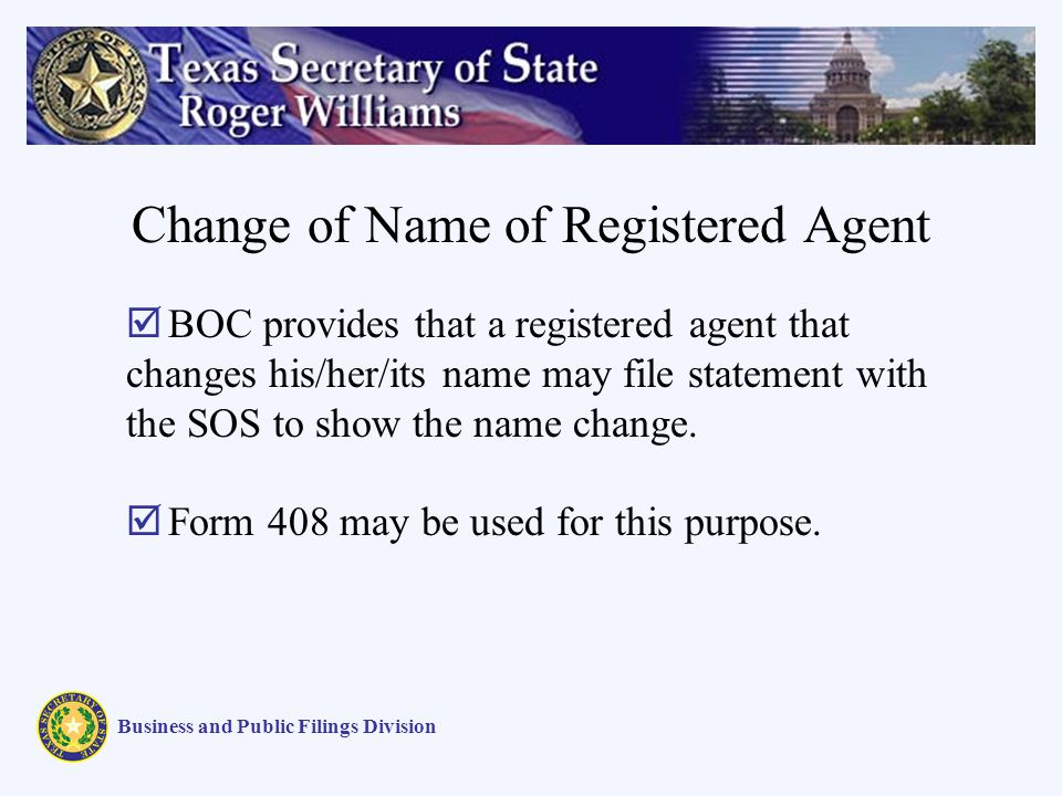 Change of Name of Registered Agent Business and Public Filings Division BOC provides that a registered agent that changes his/her/its name may file statement with the SOS to show the name change.