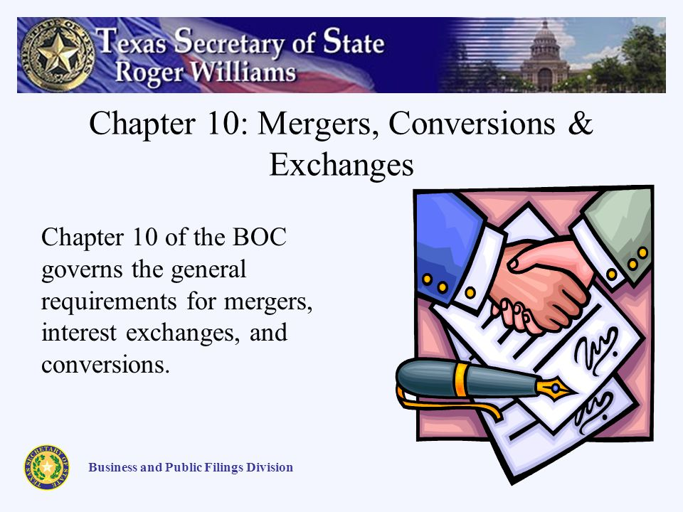Chapter 10: Mergers, Conversions & Exchanges Business and Public Filings Division Chapter 10 of the BOC governs the general requirements for mergers, interest exchanges, and conversions.