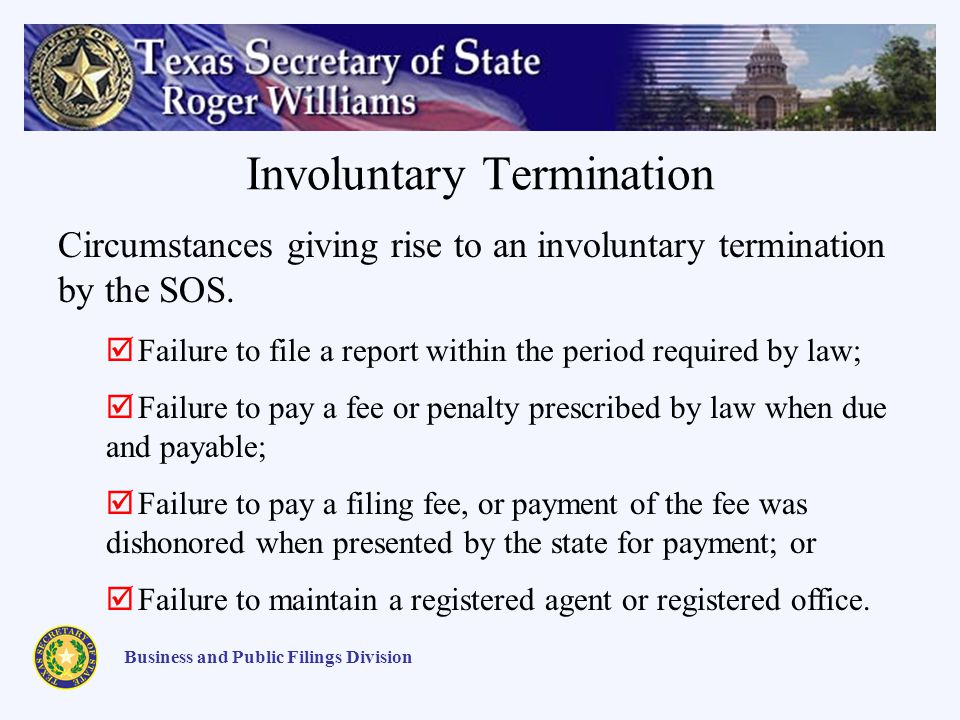 Involuntary Termination Business and Public Filings Division Circumstances giving rise to an involuntary termination by the SOS.