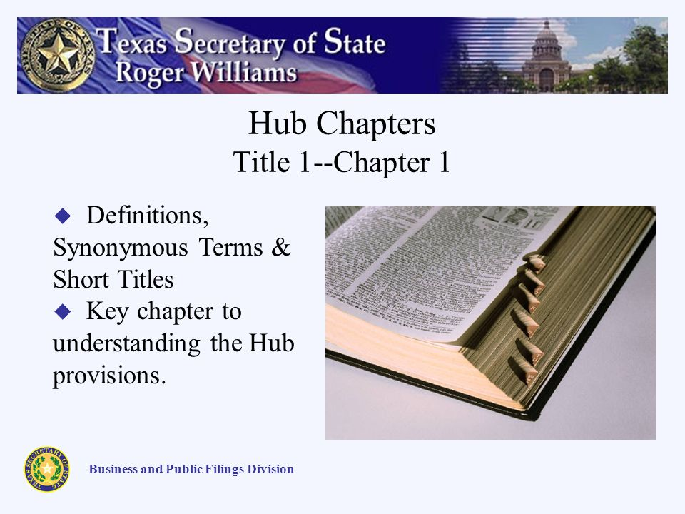 Hub Chapters Title 1--Chapter 1 Business and Public Filings Division Definitions, Synonymous Terms & Short Titles Key chapter to understanding the Hub provisions.