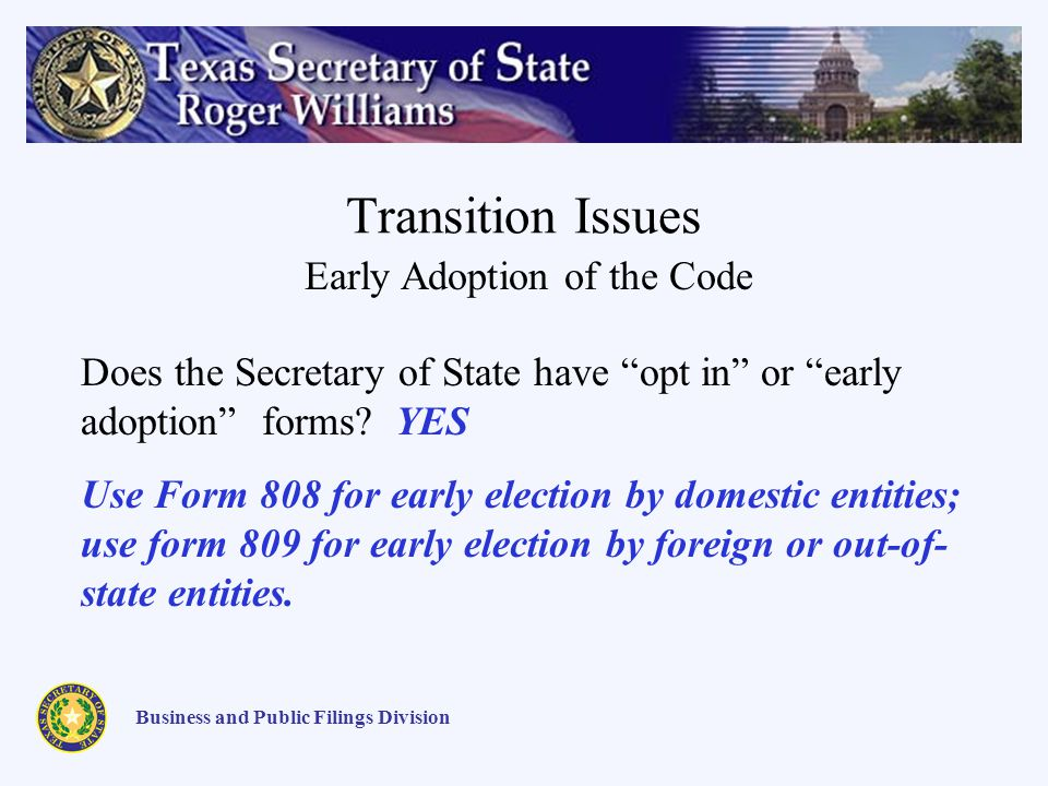 Transition Issues Business and Public Filings Division Early Adoption of the Code Does the Secretary of State have opt in or early adoption forms.