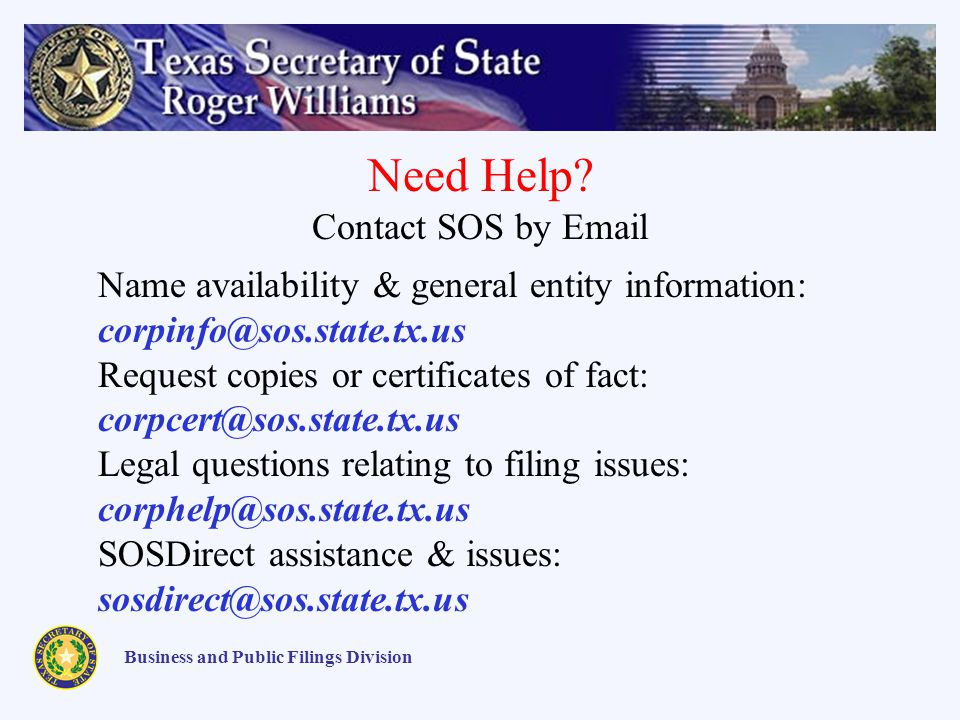 Need Help? Contact SOS by Email Business and Public Filings Division Name availability & general entity information: corpinfo@sos.state.tx.us Request