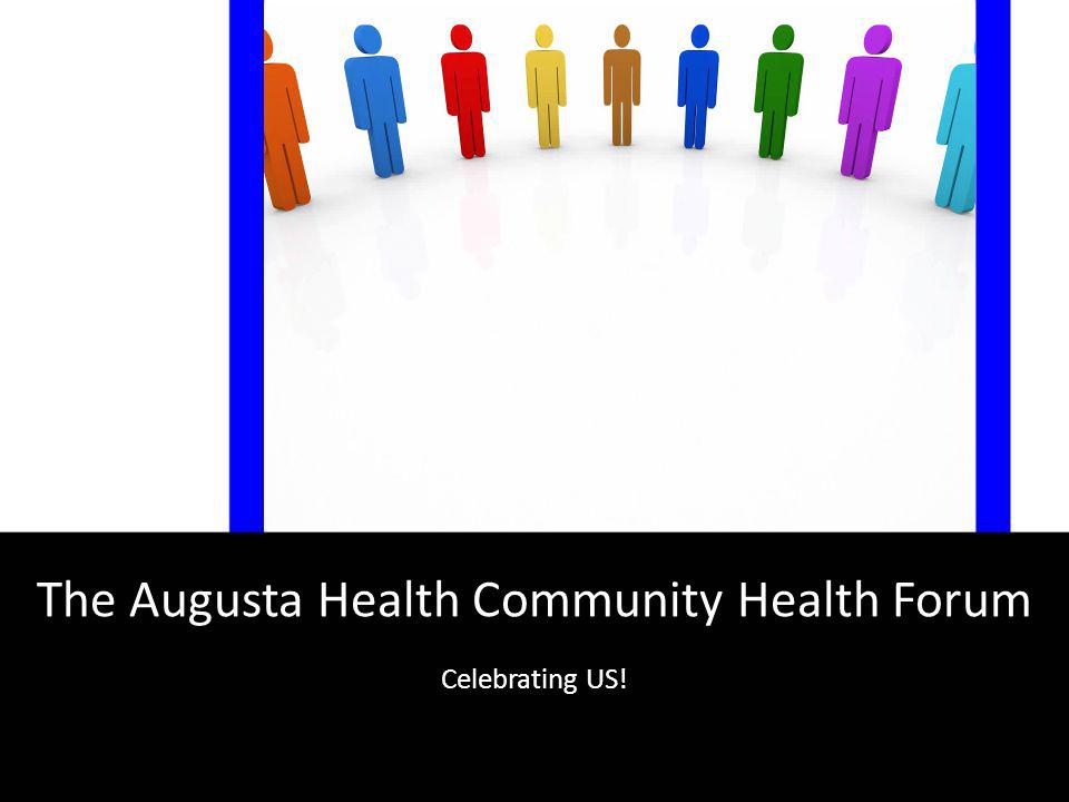 The Augusta Health Community Health Forum Celebrating US!