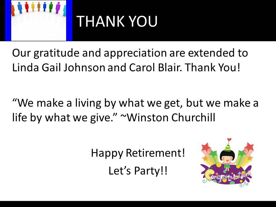 THANK YOU Our gratitude and appreciation are extended to Linda Gail Johnson and Carol Blair.
