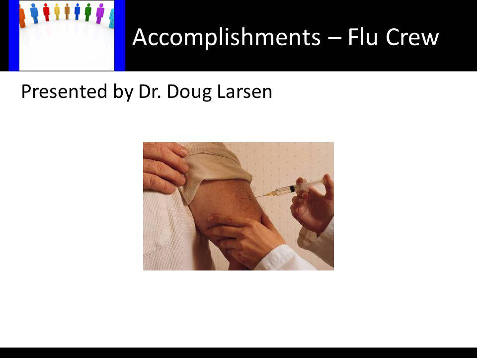 Accomplishments – Flu Crew Presented by Dr. Doug Larsen