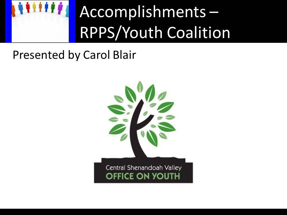 Accomplishments – RPPS/Youth Coalition Presented by Carol Blair