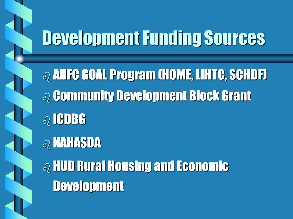 Development Funding Sources b AHFC GOAL Program (HOME, LIHTC, SCHDF) b Community Development Block Grant b ICDBG b NAHASDA b HUD Rural Housing and Economic Development