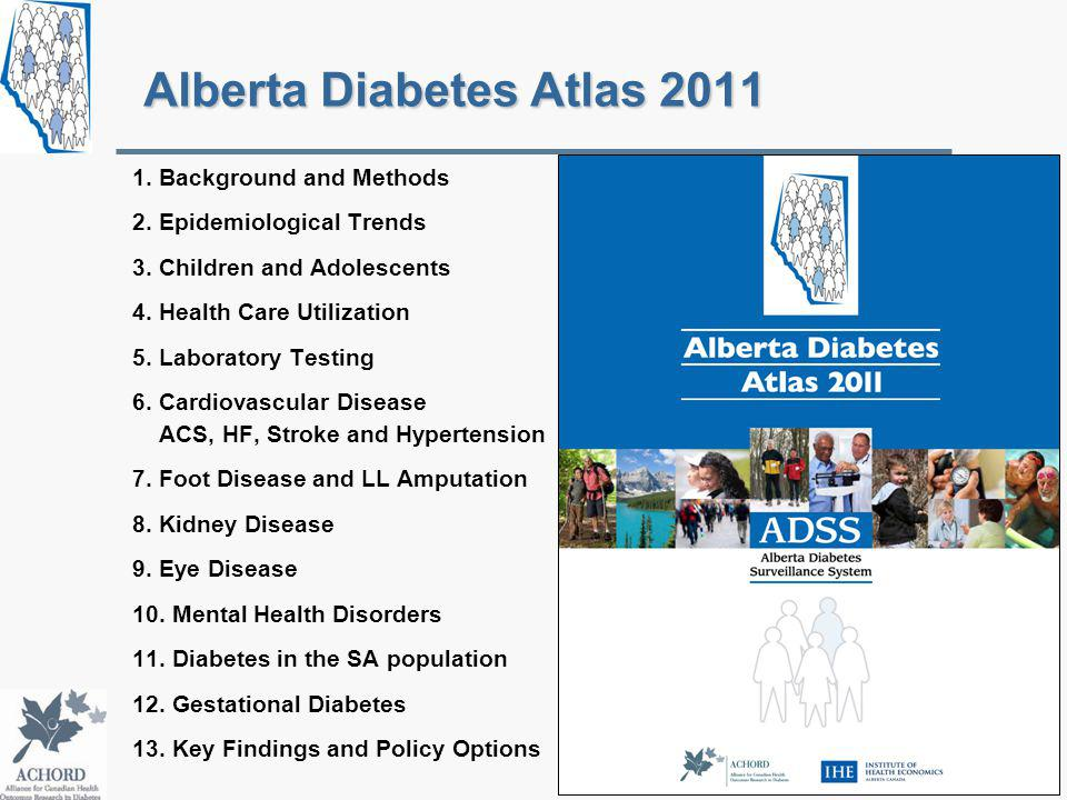 Alberta Diabetes Atlas 2011 1. Background and Methods 2. Epidemiological Trends 3. Children and Adolescents 4. Health Care Utilization 5. Laboratory T
