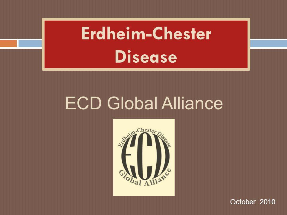 Erdheim-Chester Disease October 2010 ECD Global Alliance