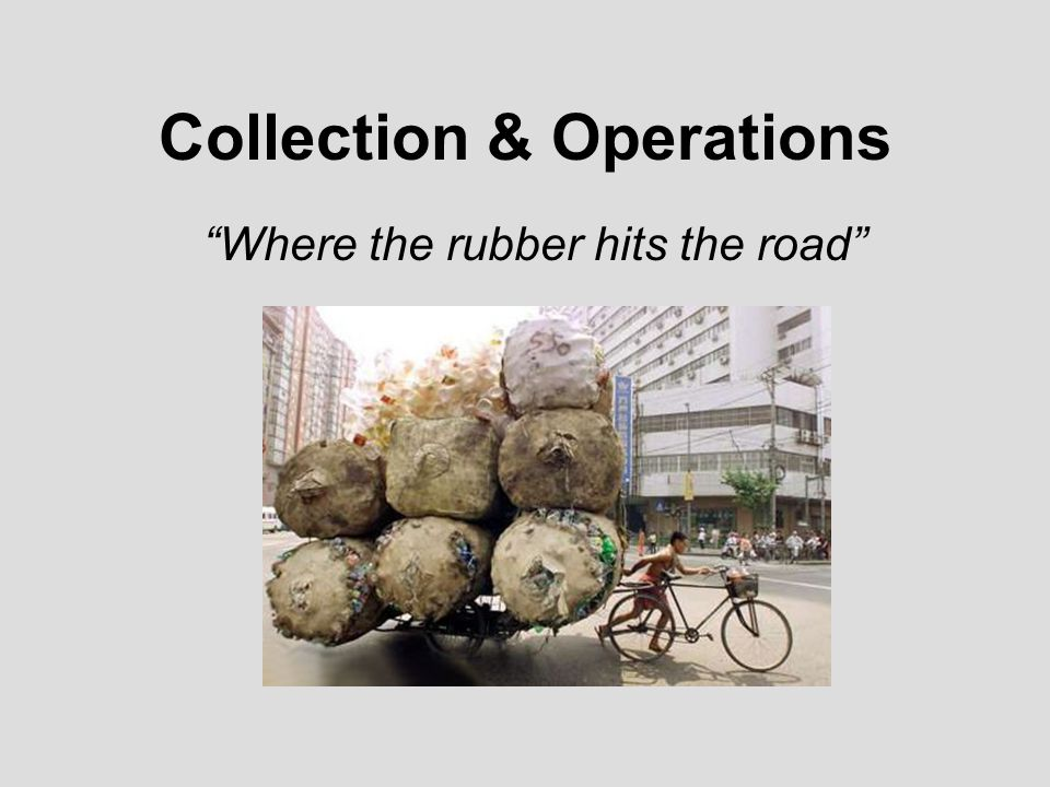 Collection & Operations Where the rubber hits the road