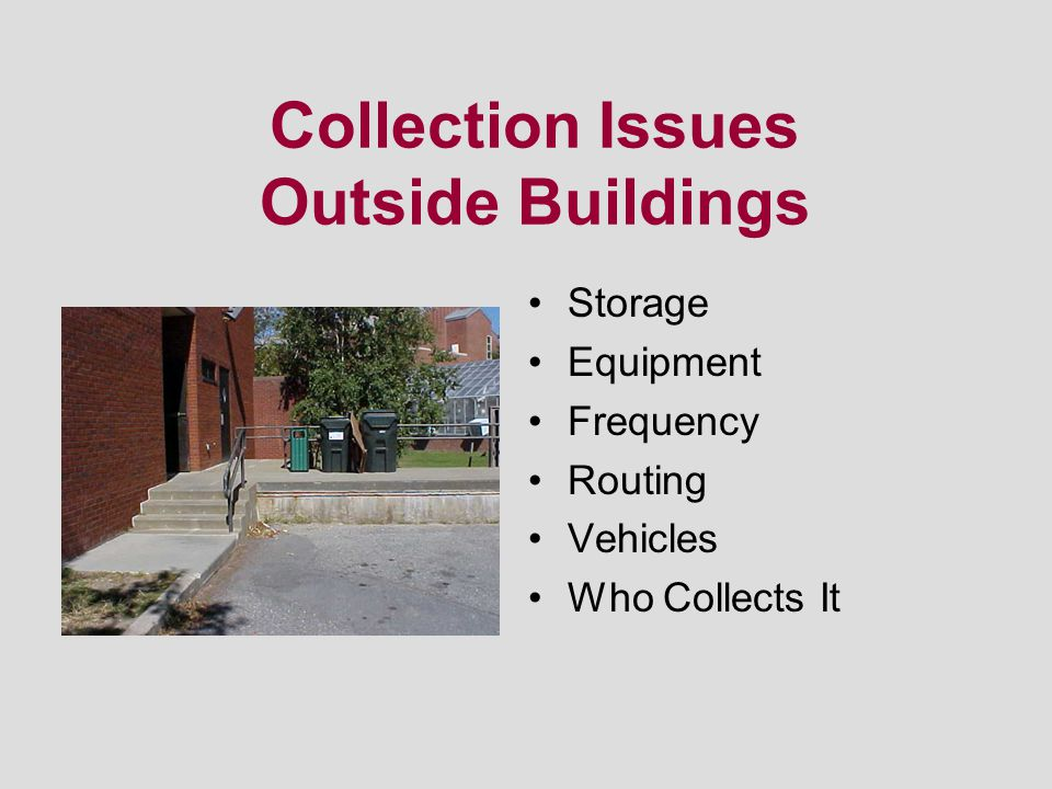 Collection Issues Outside Buildings Storage Equipment Frequency Routing Vehicles Who Collects It