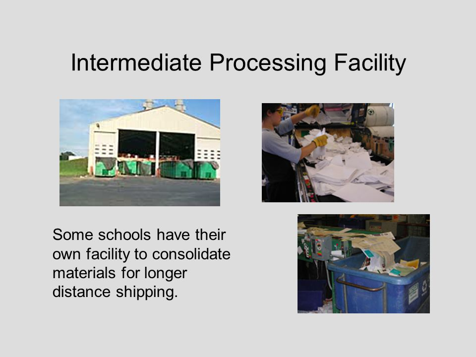Intermediate Processing Facility Some schools have their own facility to consolidate materials for longer distance shipping.