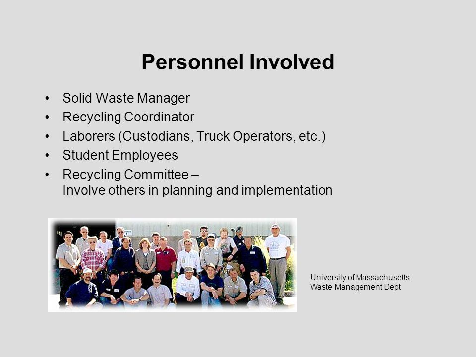 Personnel Involved Solid Waste Manager Recycling Coordinator Laborers (Custodians, Truck Operators, etc.) Student Employees Recycling Committee – Invo