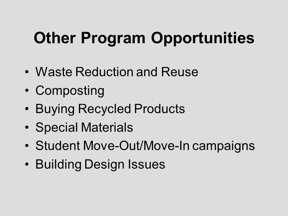 Other Program Opportunities Waste Reduction and Reuse Composting Buying Recycled Products Special Materials Student Move-Out/Move-In campaigns Buildin