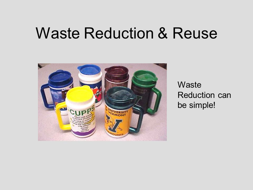 Waste Reduction & Reuse Waste Reduction can be simple!