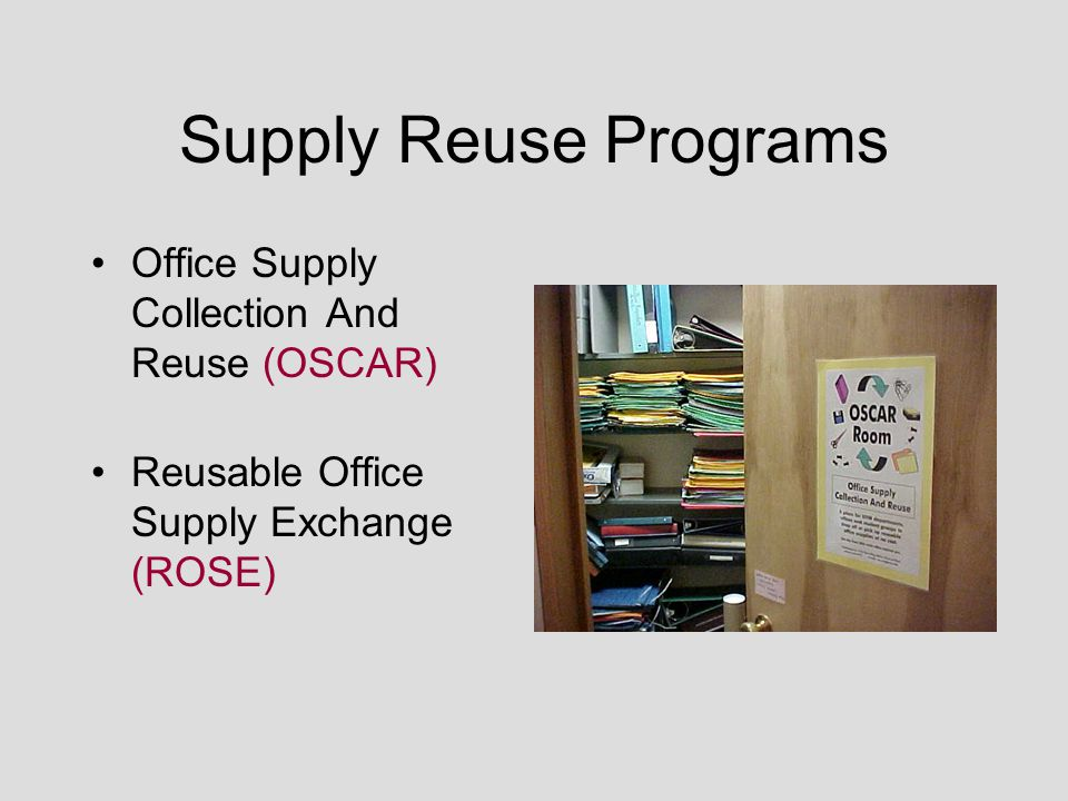 Supply Reuse Programs Office Supply Collection And Reuse (OSCAR) Reusable Office Supply Exchange (ROSE)