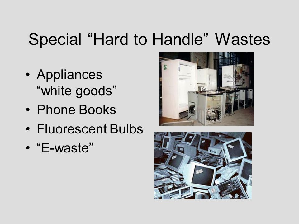 Special Hard to Handle Wastes Appliances white goods Phone Books Fluorescent Bulbs E-waste
