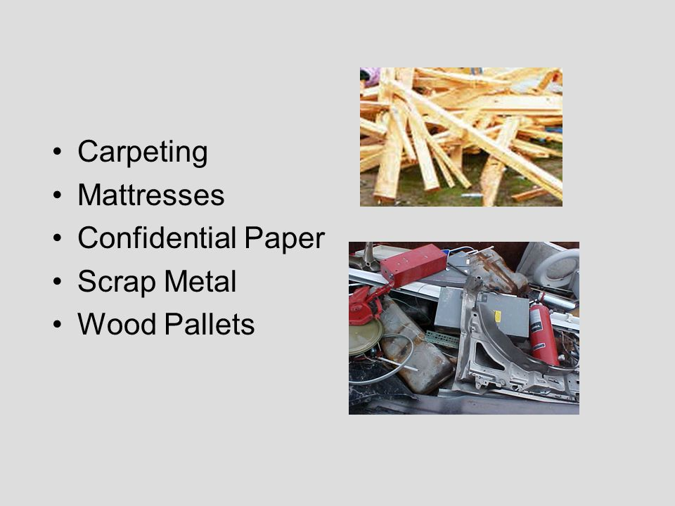 Carpeting Mattresses Confidential Paper Scrap Metal Wood Pallets