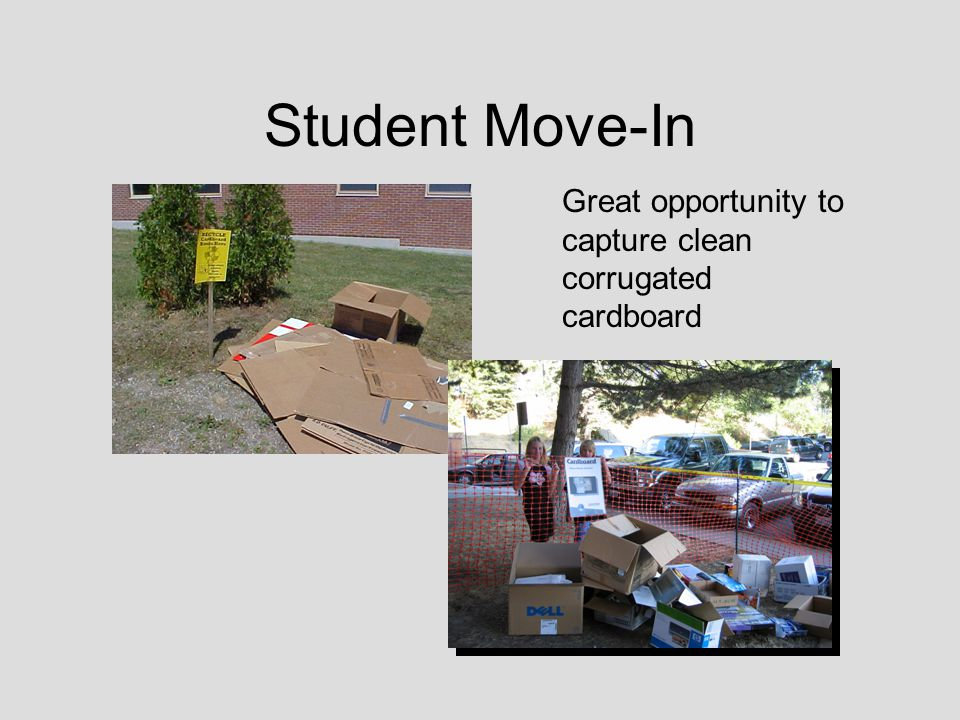 Student Move-In Great opportunity to capture clean corrugated cardboard