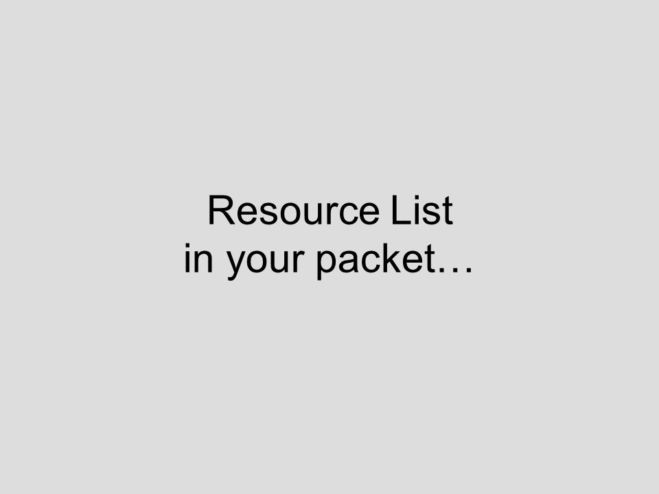 Resource List in your packet…