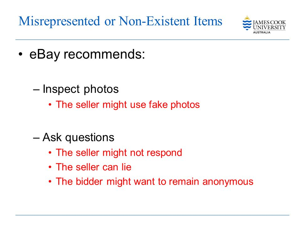 eBay recommends: –Inspect photos The seller might use fake photos –Ask questions The seller might not respond The seller can lie The bidder might want to remain anonymous