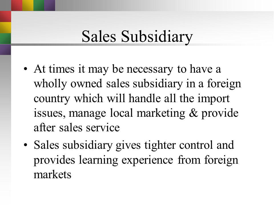 After-Sales Support Exporting company needs to address service, parts supply and training of local staff Often these are worked out with the local age