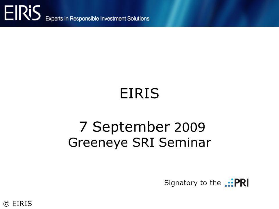 © EIRIS EIRIS 7 September 2009 Greeneye SRI Seminar Signatory to the