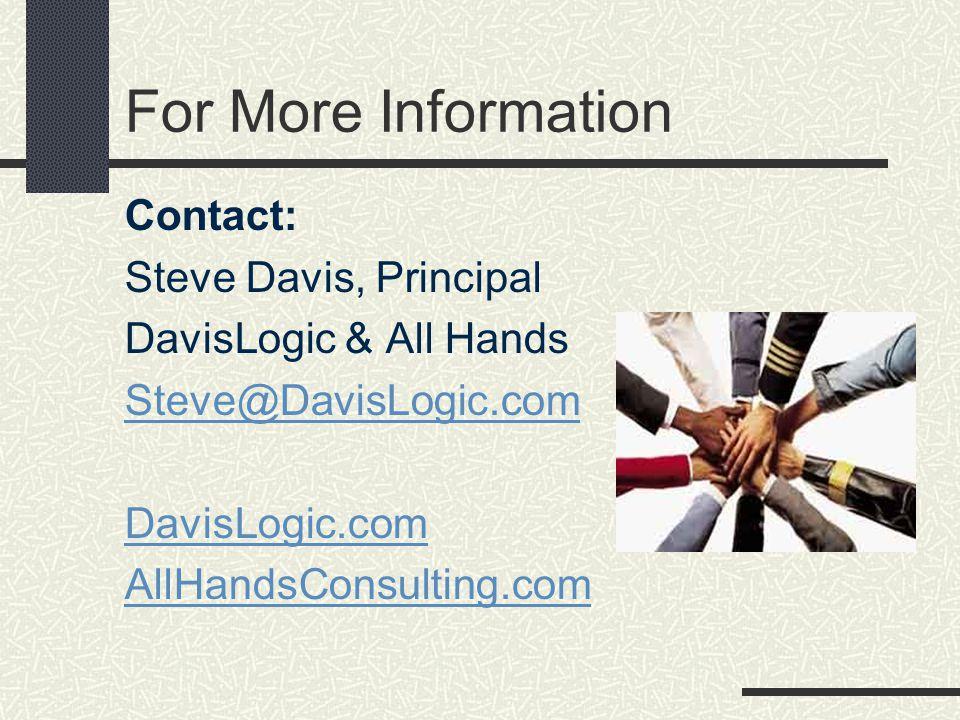 For More Information Contact: Steve Davis, Principal DavisLogic & All Hands Steve@DavisLogic.com DavisLogic.com AllHandsConsulting.com