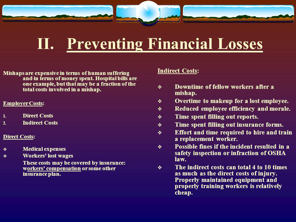 II.Preventing Financial Losses Mishaps are expensive in terms of human suffering and in terms of money spent.