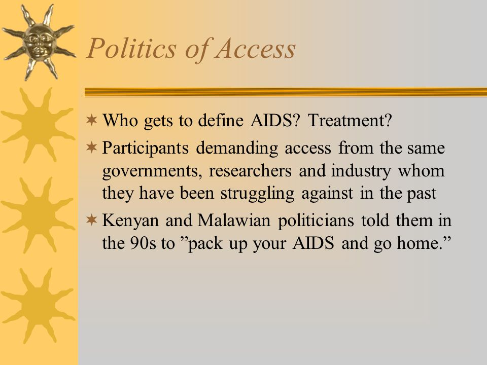 Politics of Access Who gets to define AIDS. Treatment.