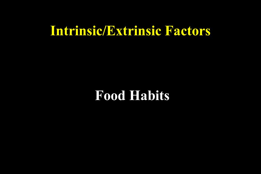 Intrinsic/Extrinsic Factors Food Habits