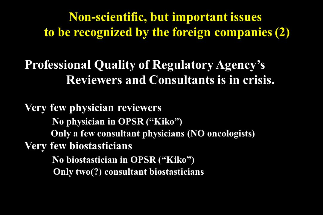 Non-scientific, but important issues to be recognized by the foreign companies (2) Professional Quality of Regulatory Agencys Reviewers and Consultant