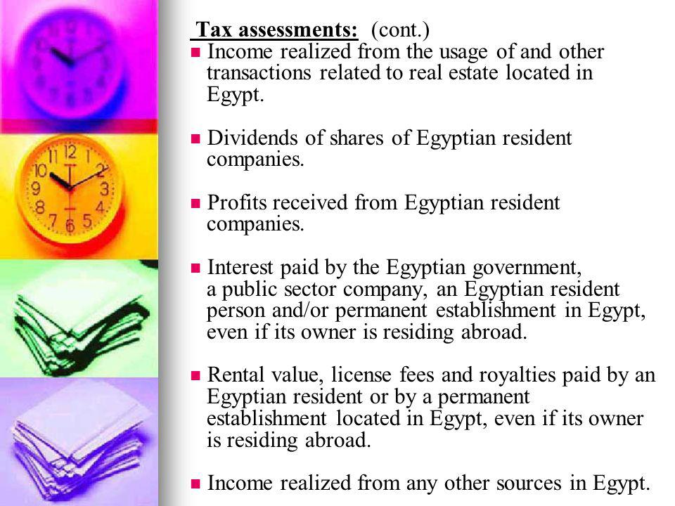 Tax assessments: (cont.) Income realized from the usage of and other transactions related to real estate located in Egypt. Dividends of shares of Egyp