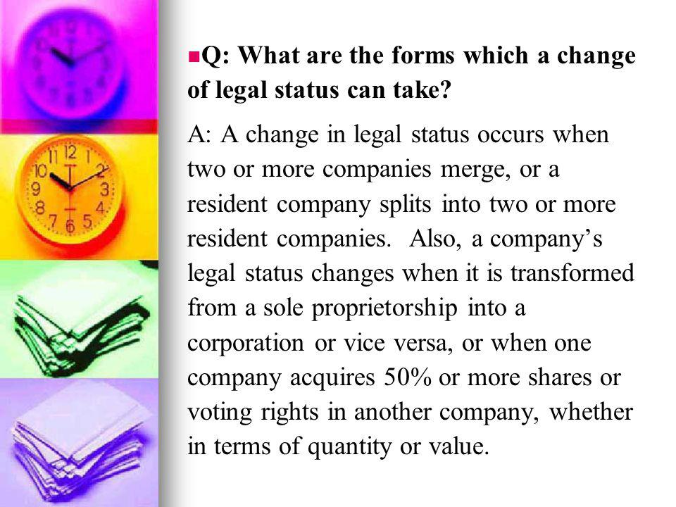 Q: What are the forms which a change of legal status can take? A: A change in legal status occurs when two or more companies merge, or a resident comp