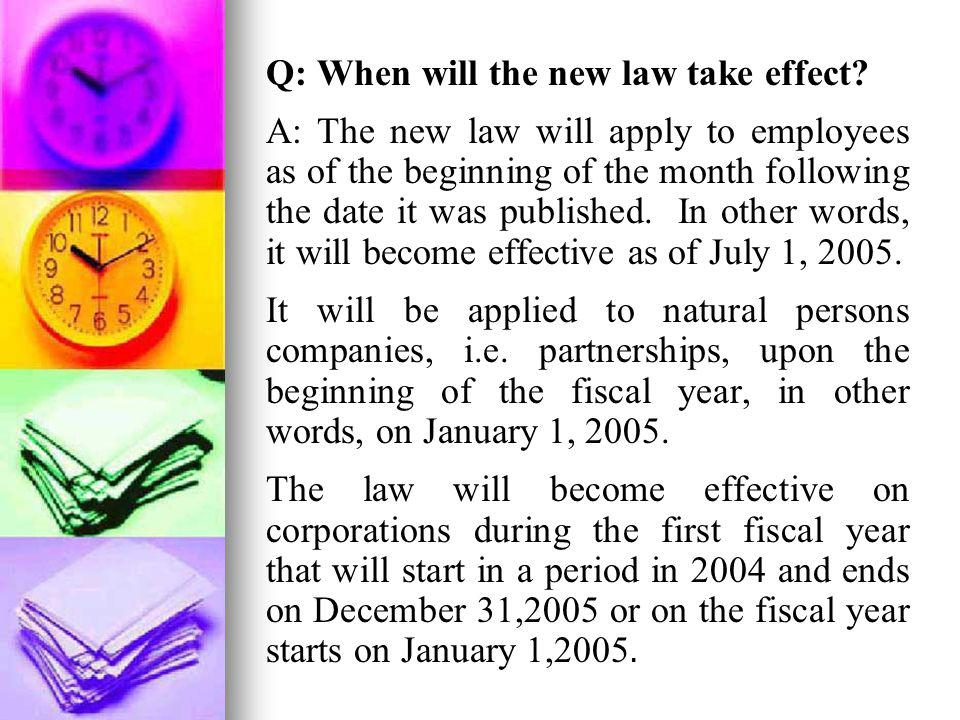 Q: When will the new law take effect? A: The new law will apply to employees as of the beginning of the month following the date it was published. In