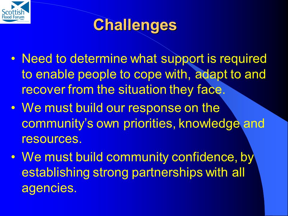 Challenges Need to determine what support is required to enable people to cope with, adapt to and recover from the situation they face.
