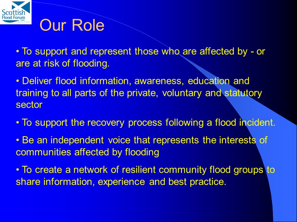 To support and represent those who are affected by - or are at risk of flooding.