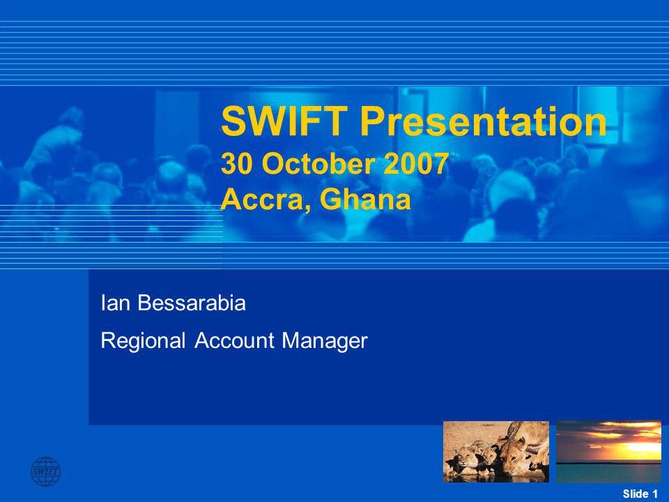 Slide 2 SWIFT - A customer centric user community Banks IMI s Corporates Insurance Companies Payments MI s Government Institutions Trustees Broker-Dealers Payment Systems Clearing & Settlement Systems Depositories Stock Exchanges Securities MIs Customer