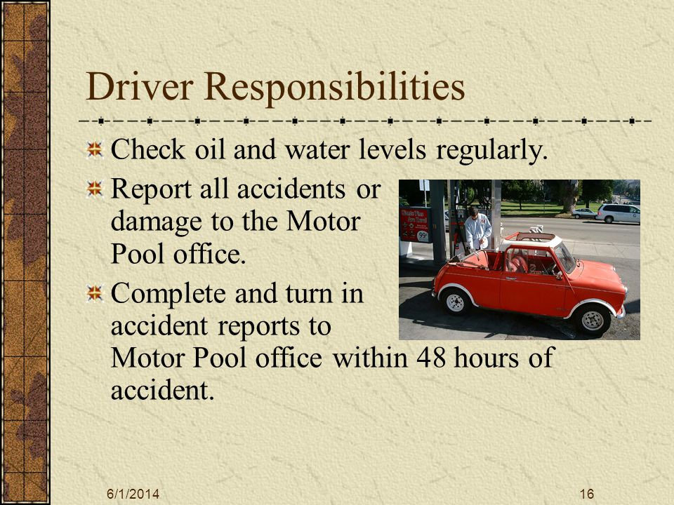 6/1/201416 Driver Responsibilities Check oil and water levels regularly.